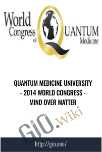 Quantum Medicine University - 2014 World Congress - Mind Over Matter