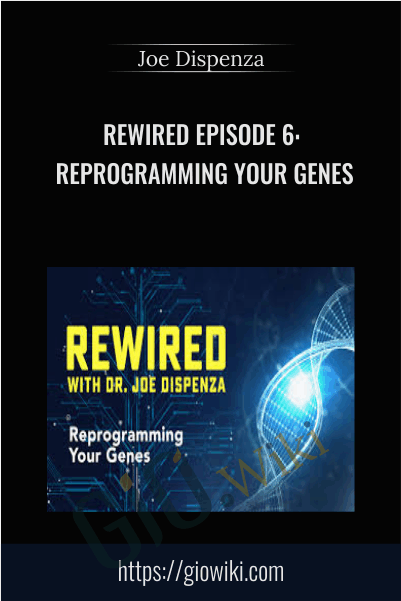 Rewired Episode 6: Reprogramming Your Genes - Joe Dispenza
