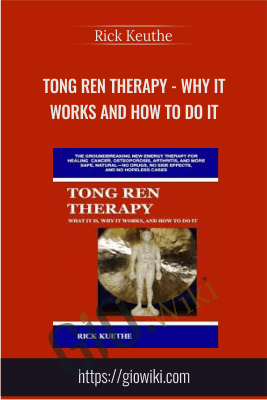 Tong Ren Therapy - Why it Works and How to Do It - Rick Keuthe