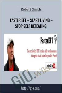 Faster EFT – Start Living – Stop Self Defeating – Robert Smith