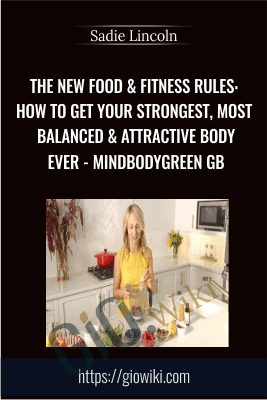 The New Food & Fitness Rules: How to Get Your Strongest, Most Balanced & Attractive Body Ever - MindBodyGreen GB - Sadie Lincoln