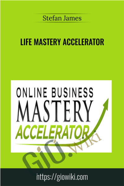 Life Mastery Accelerator - Stefan James