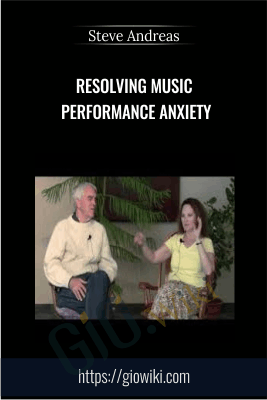 Resolving Music Performance Anxiety - Steve Andreas