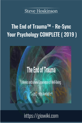 The End of Trauma™ - Re-Sync Your Psychology COMPLETE ( 2019 ) - Steve Hoskinson