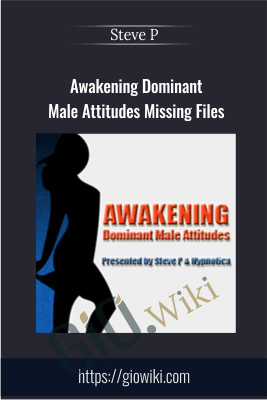 Awakening Dominant Male Attitudes Missing Files - Steve P.