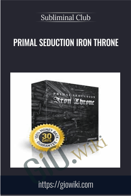 Primal Seduction Iron Throne - Subliminal Club