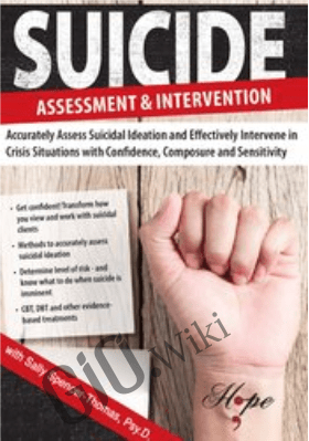 Suicide Assessment and Intervention: Assess Suicidal Ideation and Effectively Intervene in Crisis Situations with Confidence, Composure and Sensitivity - Sally Spencer-Thomas