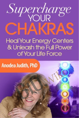 Supercharge Your Chakras - Dr. Anodea Judith