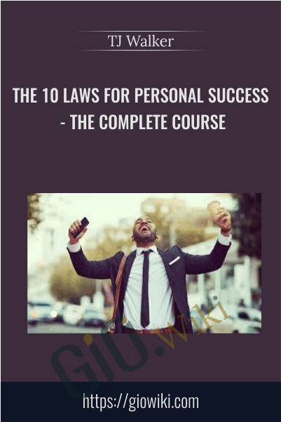 The 10 Laws for Personal Success - The Complete Course - TJ Walker