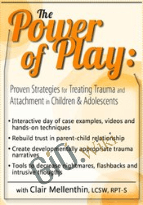 The Power of Play: Proven Strategies for Trauma and Attachment in Children & Adolescents - Clair Mellenthin