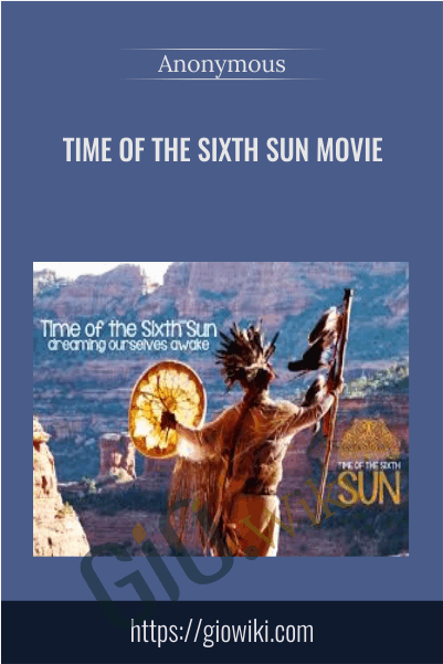 Time of the Sixth Sun Movie (with Lifting The Veil Series)