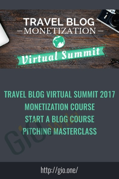 Travel Blog Virtual Summit 2017, Monetization Course, Start A Blog Course, Pitching Masterclass
