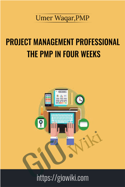 Project Management Professional the PMP in Four Weeks - Umer Waqar,PMP