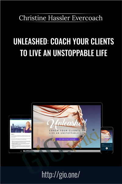 Unleashed Coach Your Clients To Live An Unstoppable Life