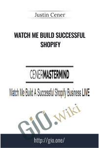 Watch Me Build Successful Shopify – Justin Cener