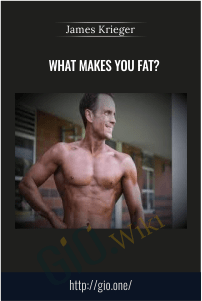 What makes you fat? - James Krieger