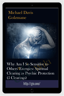 Why Am I So Sensitive to Others Energies Spiritual Clearing as Psychic Protection (5 Clearings) - Michael Davis Golzmane