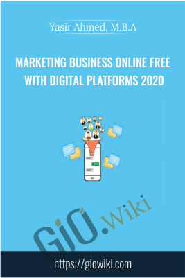 Marketing Business Online Free With Digital Platforms 2020 - Yasir Ahmed, M.B.A