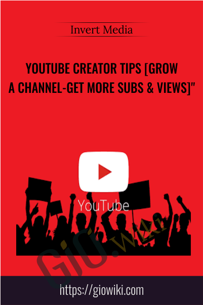 "YouTube Creator Tips [Grow a Channel-Get More Subs & Views]"" - Invert Media"