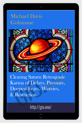 Clearing Saturn Retrograde Karma of Delays, Pressure, Deepest Fears, Worries, & Restriction - Michael Davis Golzmane