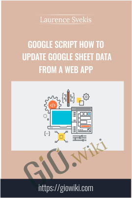 Google Script How to Update Google Sheet data from a web App - Laurence Svekis