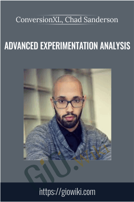 Advanced experimentation analysis - ConversionXL, Chad Sanderson