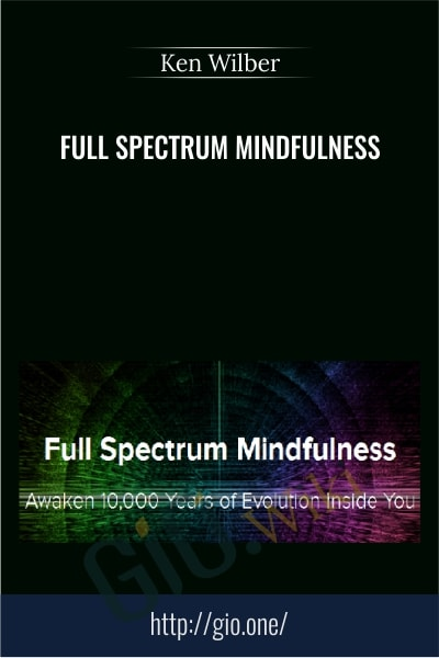 Full Spectrum Mindfulness - Ken Wilber
