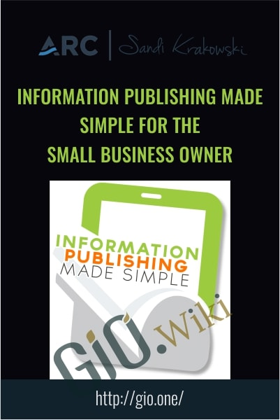 Information Publishing Made Simple For The Small Business Owner-  Sandi Krakowski