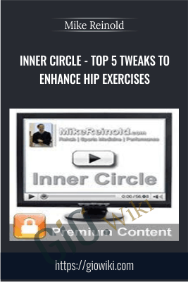 Inner Circle - Top 5 Tweaks to Enhance Hip Exercises - Mike Reinold
