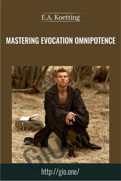 Mastering Evocation Omnipotence  - E.A. Koetting