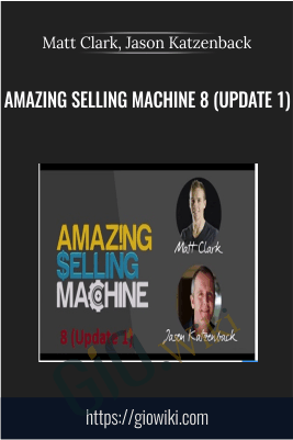 Amazing Selling Machine 8 (Update 1) - Matt Clark, Jason Katzenback
