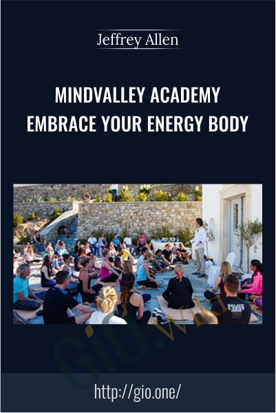 Mindvalley Academy – Embrace Your Energy Body - Jeffrey Allen