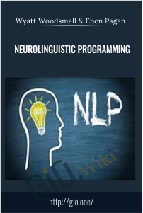 Neurolinguistic Programming – Wyatt Woodsmall & Eben Pagan