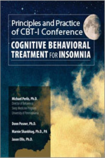 Principles and Practice of CBT-I: Cognitive Behavioral Therapy for Insomnia