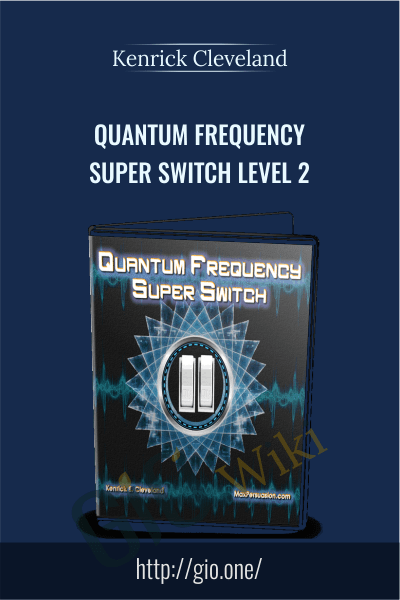 Quantum Frequency Super Switch Level 2 - Kenrick Cleveland