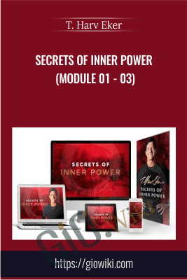 Secrets of Inner Power (Module 01 - 03) - T. Harv Eker