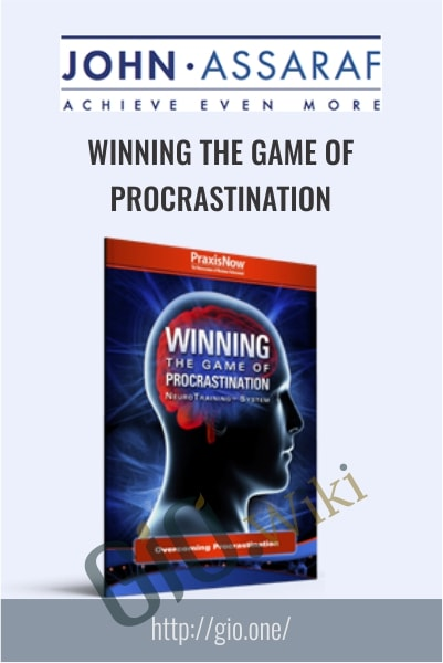 Winning the Game of Procrastination - John Assaraf