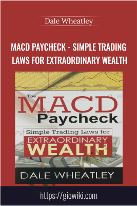 The MACD Paycheck - Simple Trading Laws for Extraordinary Wealth - Dale Wheatley