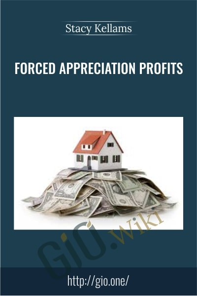 Forced Appreciation Profits - Stacy Kellams