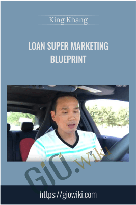 Loan SUPER Marketing Blueprint (King Khang - Wholesale to Million) - King Khang