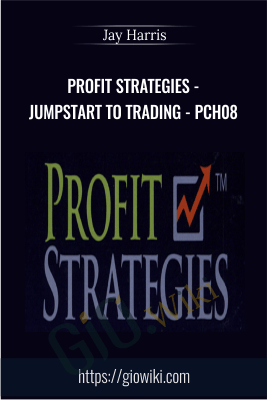 Profit Strategies - Jumpstart to Trading - PCH08 - Jay Harris