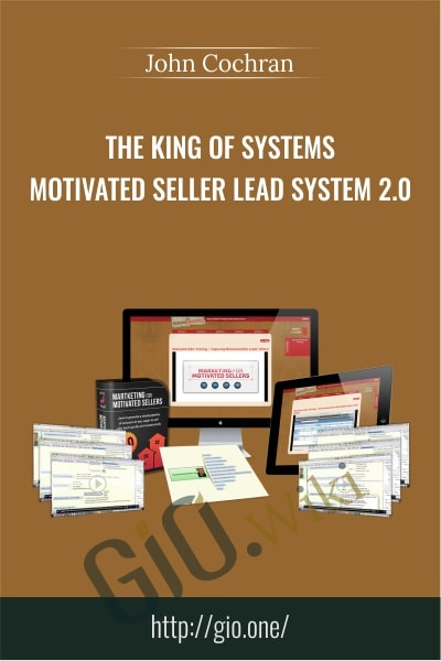 The King of Systems – Motivated Seller Lead System 2.0 - John Cochran