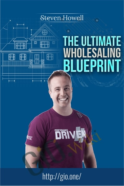 Ultimate Wholesaling Blueprint - Steven Howell