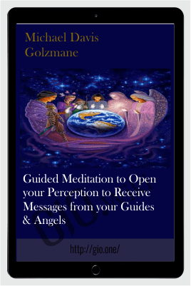 Guided Meditation to Open your Perception to Receive Messages from your Guides & Angels - Michael Davis Golzmane