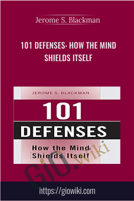 101 Defenses: How the Mind Shields Itself - Jerome S. Blackman