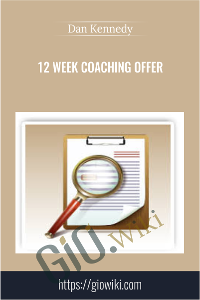 12 Week Coaching Offer - Dan Kennedy
