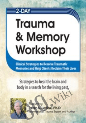 2-Day Trauma & Memory Workshop: Clinical Strategies to Resolve Traumatic Memories and Help Clients Reclaim Their Lives - Peter Levine