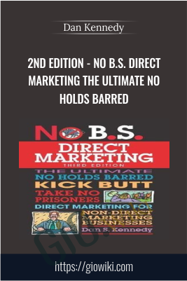 2nd Edition - No B.S. Direct Marketing: The Ultimate No Holds Barred - Dan Kennedy