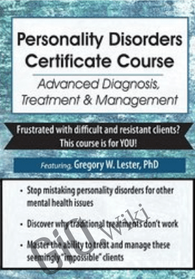 3-Day: Personality Disorders Certificate Course: Advanced Diagnosis, Treatment & Management - Gregory Lester