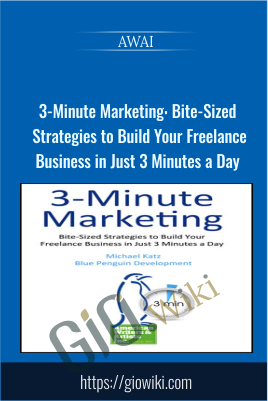 3-Minute Marketing: Bite-Sized Strategies to Build Your Freelance Business in Just 3 Minutes a Day - AWAI